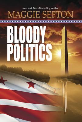 Bloody Politics By Sefton, Maggie